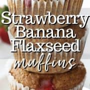 Pinterest pinnable image of three strawberry banana flaxseed muffins stacked on a plate.