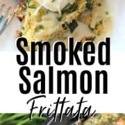 Pinterest pinnable image of smoked salmon frittata getting ready to be bake in oven and a slice of frittata on a white plate with fresh herbs and sour cream.