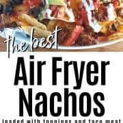 pinterest pin with two imags of air fryer nachos both loaded with toppings and garnished with salsa and sour cream